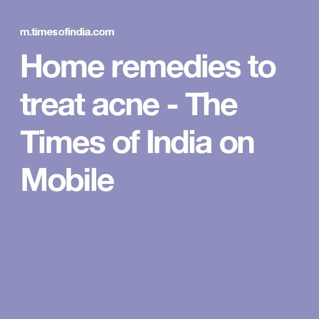 Home remedies to treat acne - The Times of India on Mobile