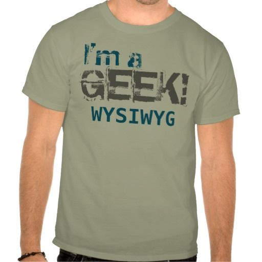 """The term WYSIWYG stands for """"what you see is what you get"""" #ComputerGeektShirts"""