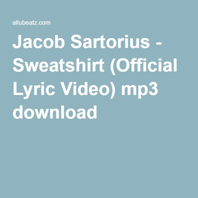 Jacob Sartorius - Sweatshirt (Official Lyric Video) mp3 download