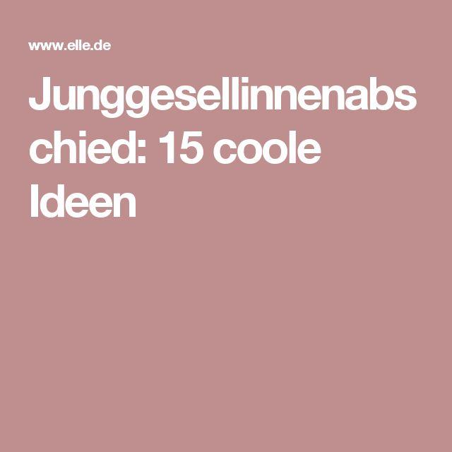 Junggesellinnenabschied: 15 coole Ideen