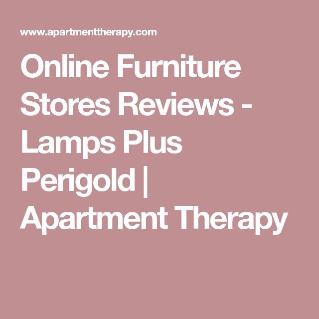 Online Furniture Stores Reviews - Lamps Plus Perigold | Apartment Therapy