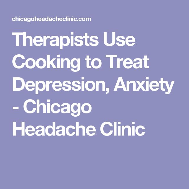 Therapists Use Cooking to Treat Depression, Anxiety - Chicago Headache Clinic