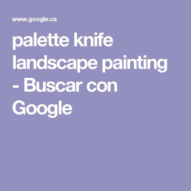 palette knife landscape painting - Buscar con Google