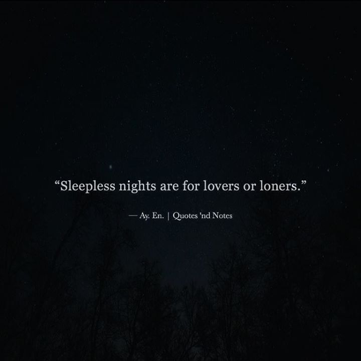 Sleepless nights are for lovers or loners.  Ay. En. Writes via (http://ift.tt/2oQI537)