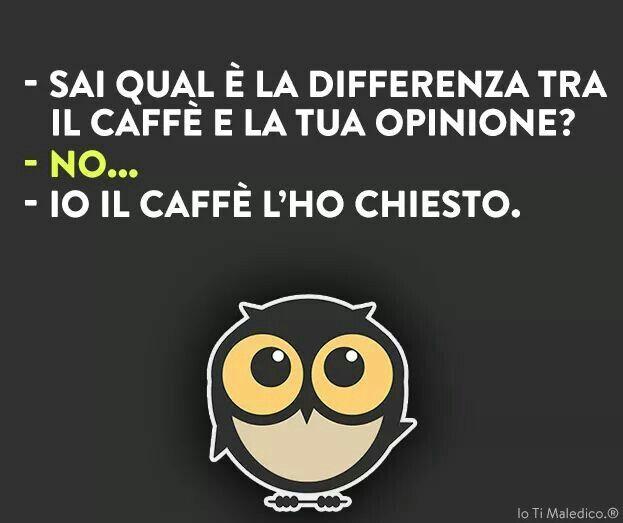 Caffe'/ opinione ?!?!? quale a chi ... =.O
