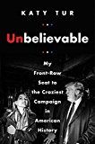 Unbelievable: My Front-Row Seat to the Craziest Campaign in American History by Katy Tur (Author) #Kindle US #NewRelease #Biographies #Memoirs #eBook #ad