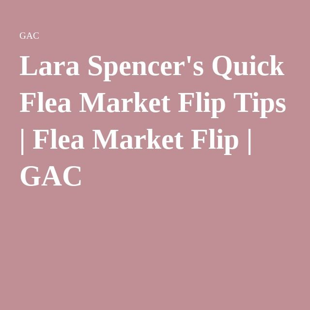 Lara Spencer's Quick Flea Market Flip Tips | Flea Market Flip | GAC