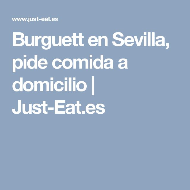 Burguett en Sevilla, pide comida a domicilio | Just-Eat.es