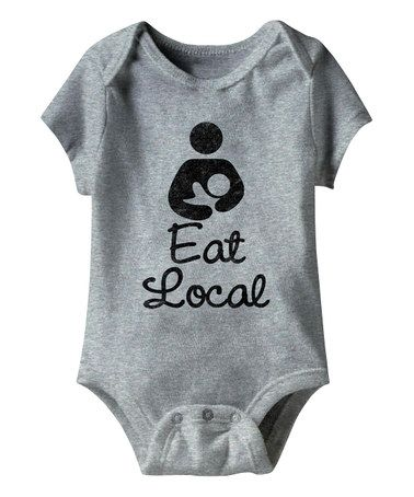 Look what I found on #zulily! Gray Heather 'Eat Local' Bodysuit #zulilyfinds Funny Baby Shower Gift!! Breastfeeding