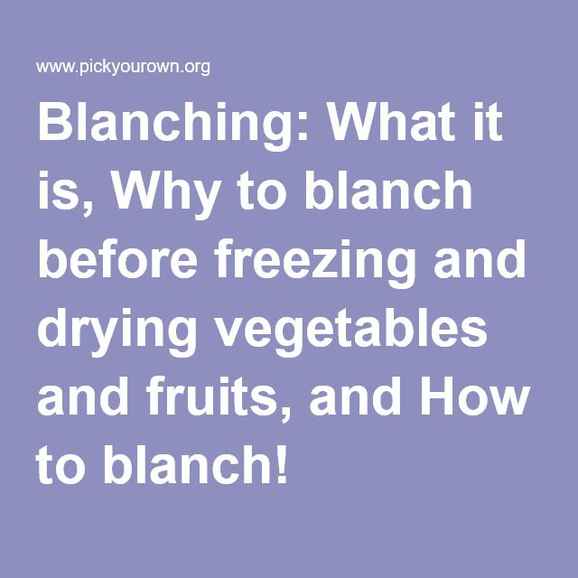 Blanching: What it is, Why to blanch before freezing and drying vegetables and fruits, and How to blanch!
