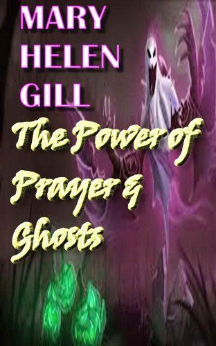 The Power of Prayer: and Ghosts by Mary Helen Gill, http://www.amazon.com/dp/B00JS1UC7I/ref=cm_sw_r_pi_dp_a2Iutb12W8KE2