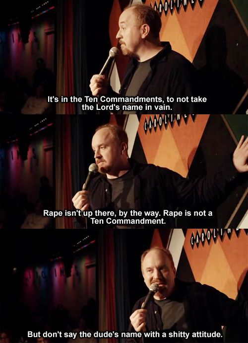 Louis CK...  Probably my favorite stand-up comedian right now...