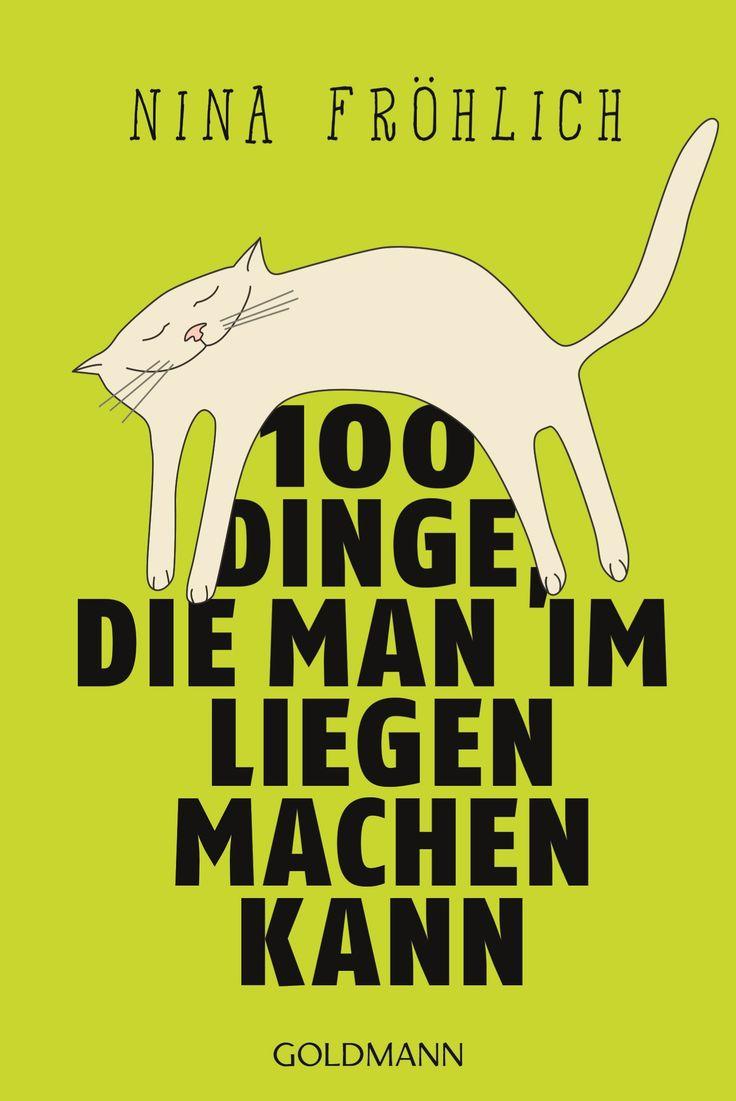 Nina Fröhlich – 100 Dinge, die man im Liegen machen kann. Amüsant, witzig und gar nicht zum Einschlafen. Ein herrliches Buch, nicht nur für jene, die gerne mal länger liegen bleiben...