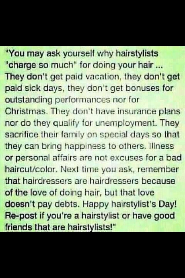 Truth!! Remember this next time when you tip! I get mad and I'm not even a hairstylist!