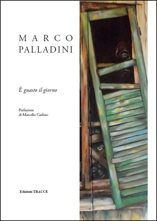 """Marco Palladini """"È guasto il giorno"""""""