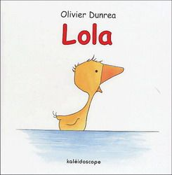 OLIVIER DUNREA - Lola - Albums illustrés - LIVRES - Renaud-Bray.com - Ma librairie coup de coeur