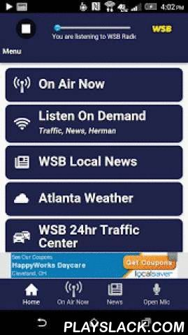 News 95-5 And AM 750 WSB  Android App - playslack.com ,  Listen live to Atlanta's news, weather and traffic station 24 hours a day with the WSB Radio app. Also, get Herman Cain on demand. Receive push notifications of Traffic Red Alerts, Severe Weather Warnings and Breaking News. Wake-up with WSB and our alarm clock. Also, use our Open Mic to deliver traffic and breaking news tips, and to leave your comments for our hosts. News 95-5 and AM750 WSB is Atlanta's News, Weather and Traffic…