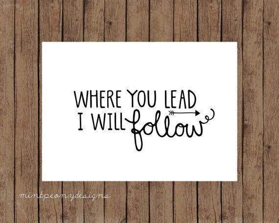 Where You Lead I Will Follow.  5x7 digital printable.
