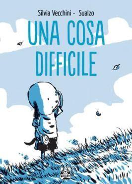 Una cosa difficile, di Silvia Vecchini e Sualzo, BAO Publishing, 2016
