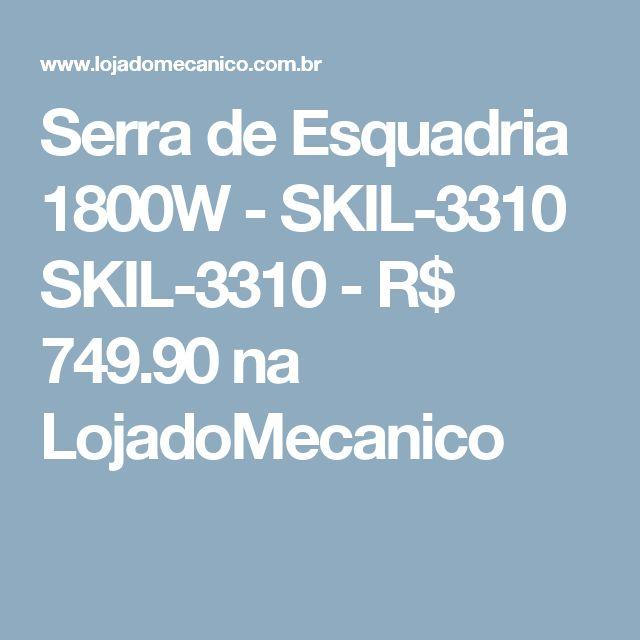 Serra de Esquadria 1800W - SKIL-3310 SKIL-3310 - R$ 749.90 na LojadoMecanico