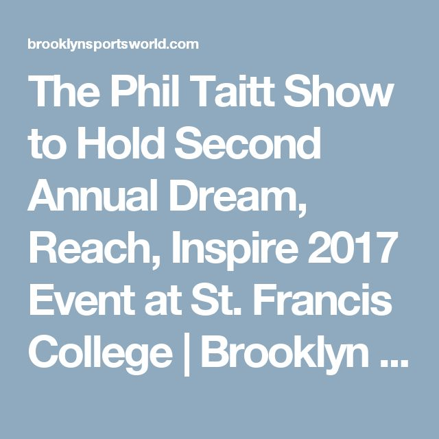 The Phil Taitt Show to Hold Second Annual Dream, Reach, Inspire 2017 Event at St. Francis College | Brooklyn Sports World