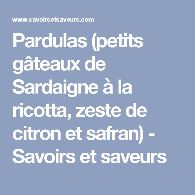 Pardulas (petits gâteaux de Sardaigne à la ricotta, zeste de citron et safran) - Savoirs et saveurs