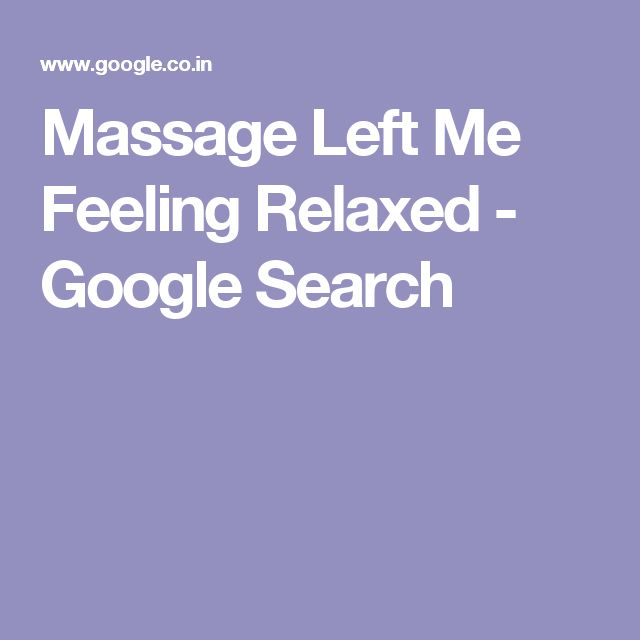 Massage Left Me Feeling Relaxed - Google Search