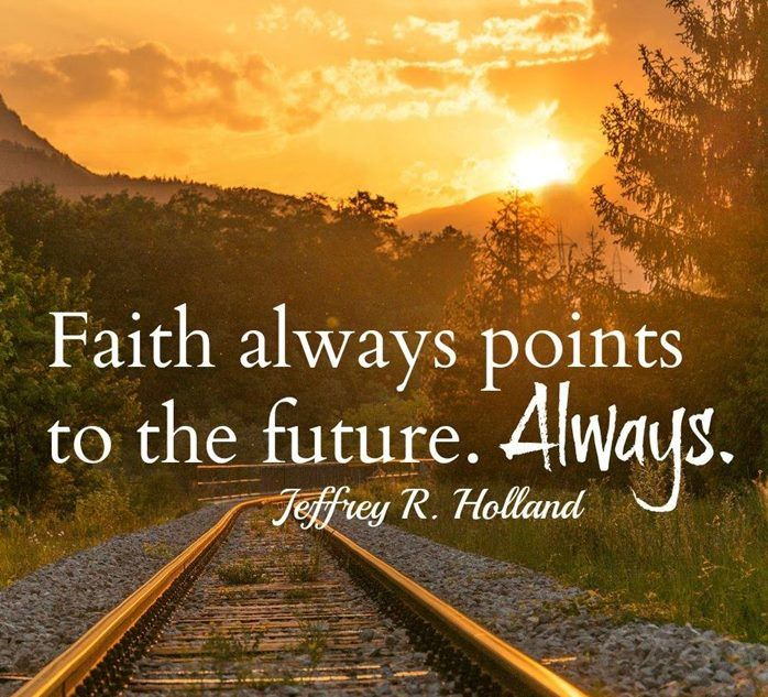 """Remember, """"Faith builds on the past but never longs to stay there. Faith trusts that God has great things in store for [you]. [Don't] dwell on days now gone. The past is to be learned from but not lived in. Look ahead, remember[ing] that faith is always pointed toward the future. The best is yet to be."""" From #ElderHolland's pinterest.com/pin/24066179231042235 inspiring message speeches.byu.edu/talks/jeffrey-r-holland_remember-lots-wife; lds.org/ensign/2010/01/the-best-is-yet-to-be…"""