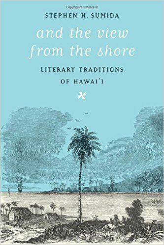 And the view from the shore: literary traditions of Hawai'i / Stephen H. Sumida. -- Seattle ; London : University of Washington Press, 2014 en