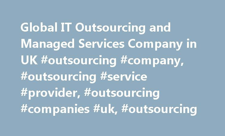 Global IT Outsourcing and Managed Services Company in UK #outsourcing #company, #outsourcing #service #provider, #outsourcing #companies #uk, #outsourcing http://attorney.nef2.com/global-it-outsourcing-and-managed-services-company-in-uk-outsourcing-company-outsourcing-service-provider-outsourcing-companies-uk-outsourcing/  # IT Outsourcing Company As a leading global managed IT outsourcing services company, we pride ourselves on delivering all our clients with cost effective, tailored IT…