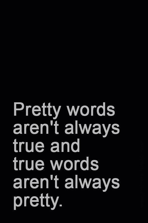 Pretty words. True words