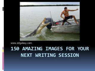 150 Amazing Writing prompts Pictures- great for bell ringer writing