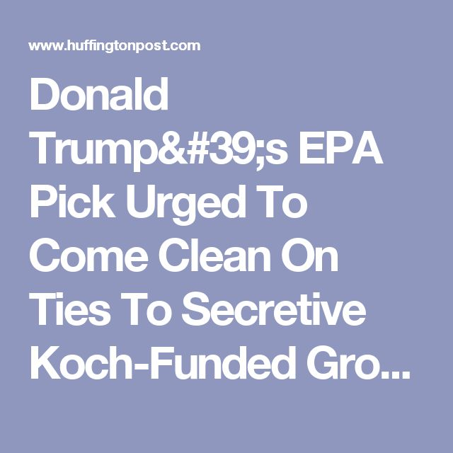 Donald Trump's EPA Pick Urged To Come Clean On Ties To Secretive Koch-Funded Group | The Huffington Post
