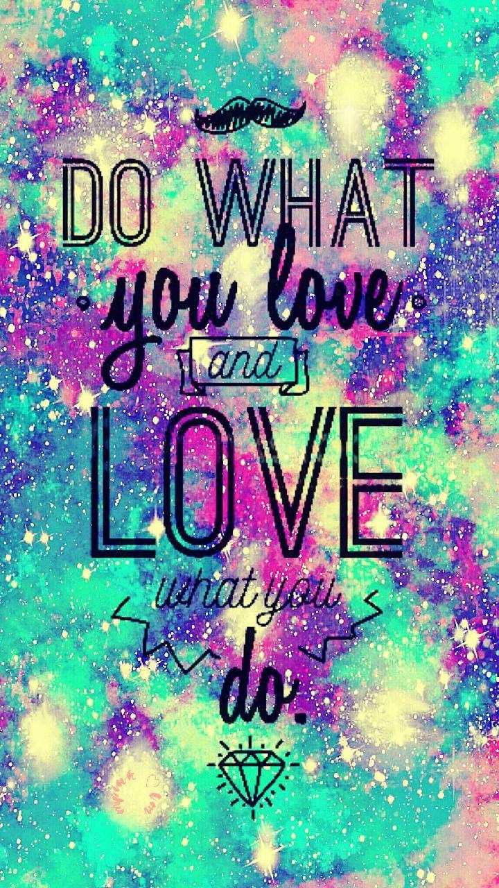 Do What You Love Galaxy Wallpaper Androidwallpaper Iphonewallpaper Wallpaper Galaxy Sparkle Glitter Love Wallpaper Galaxy Wallpaper Wallpaper Iphone Cute