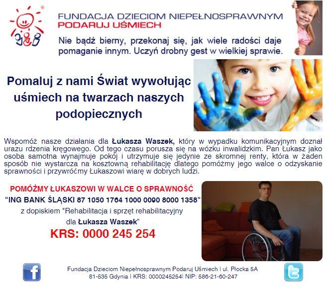 http://www.podarujusmiech.org/pl/podopieczni/432-ukasz-waszek-potrzebuje-pomocy-w-walce-o-przywrocenie-sprawnoci.html