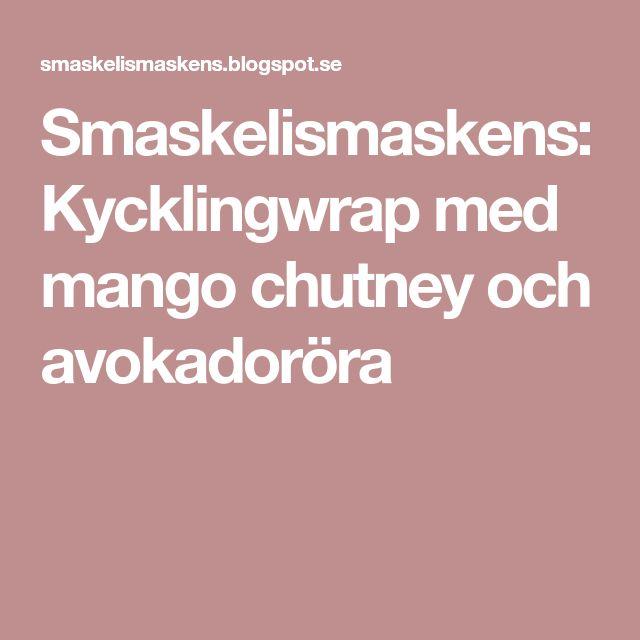 Smaskelismaskens: Kycklingwrap med mango chutney och avokadoröra