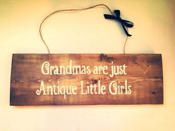 A personal favorite from my Etsy shop https://www.etsy.com/listing/277664666/grandmas-are-just-antique-little-girls