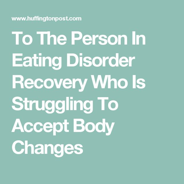 To The Person In Eating Disorder Recovery Who Is Struggling To Accept Body Changes