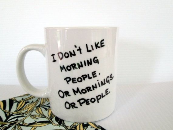 I Don't Like Morning People, Mornings or People Coffee Mug Funny Quote Mug Hand Painted Saying Cup Black and White Mug Hate Morning Mug