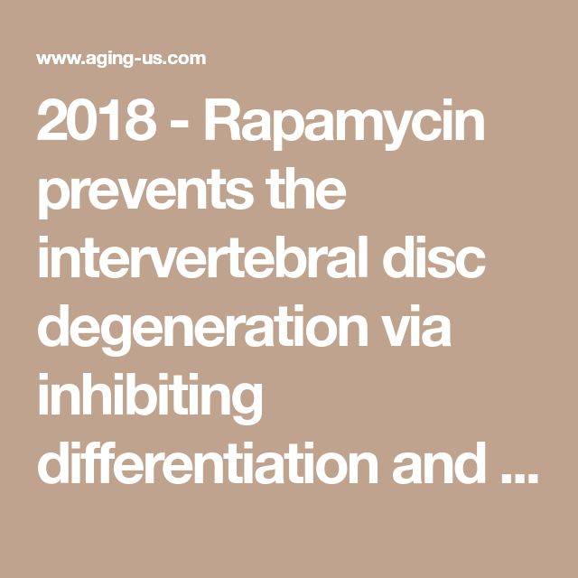 2018 - Rapamycin prevents the intervertebral disc degeneration via inhibiting differentiation and senescence of annulus fibrosus cells
