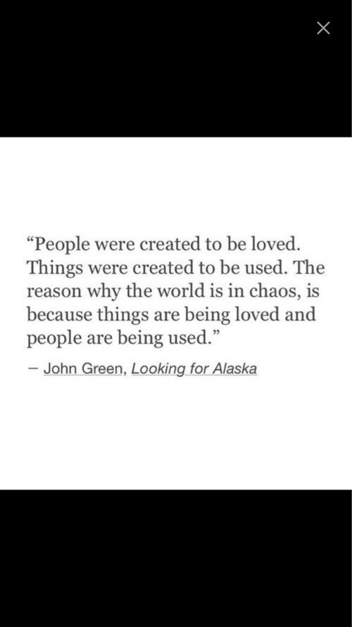 ...things are being loved and people are being used - Looking for Alaska