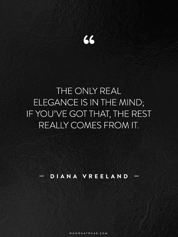 """The only real elegance is in the mind; if you've got that, the rest really comes from it."" -Diana Vreeland // #WWWQuotesToLiveBy"