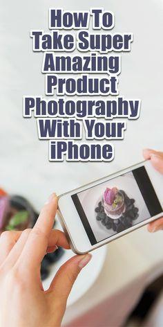 So fotografieren Sie tolle Produkte mit Ihrem iPhone   – Product Photography Ideas