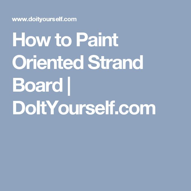 How to Paint Oriented Strand Board | DoItYourself.com