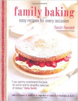 Family Baking: Easy Recipes for Every Occasion: Sarah Randell, Kate Whitaker: 9781849754279: Amazon.com: Books
