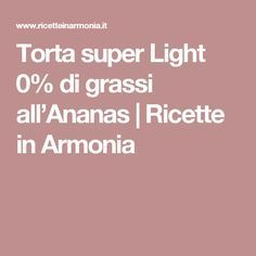Torta super Light 0% di grassi all'Ananas | Ricette in Armonia