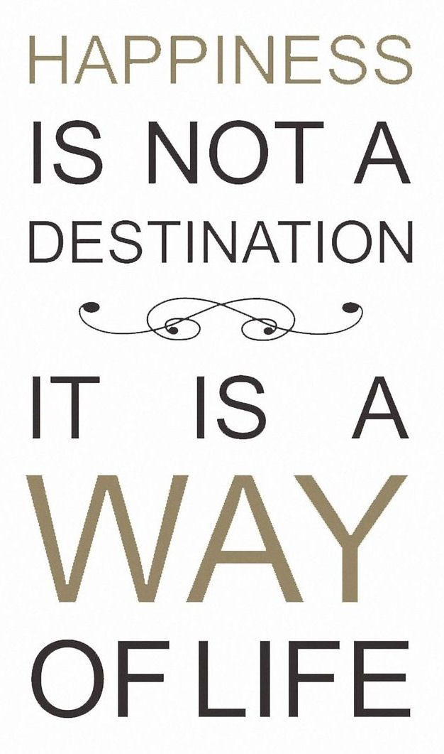 Happiness Is Not A Destination ... It's A Way Of Life // #truth