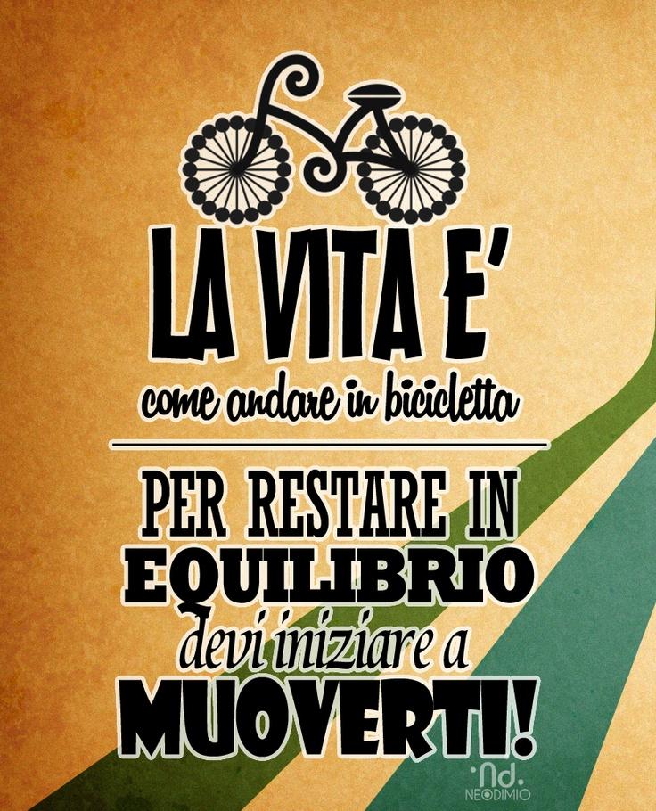 La vita è come andare in bicicletta, se vuoi trovare il tuo equilibro devi prima iniziare a muoverti!