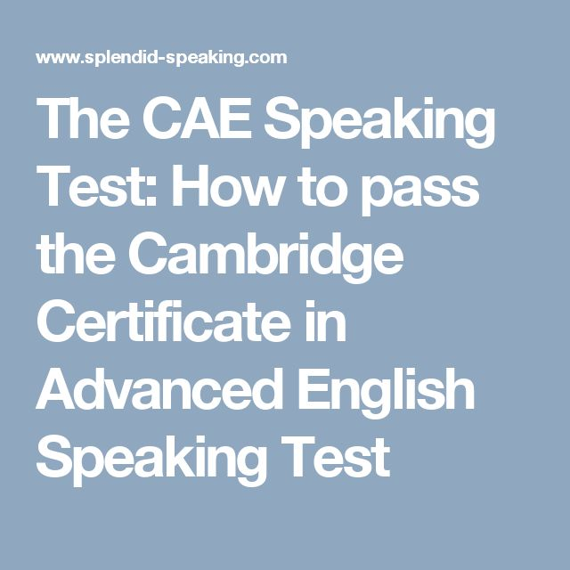 The CAE Speaking Test: How to pass the Cambridge Certificate in Advanced English Speaking Test