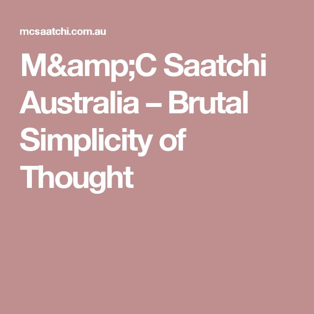 M&C Saatchi  Australia – Brutal Simplicity of Thought